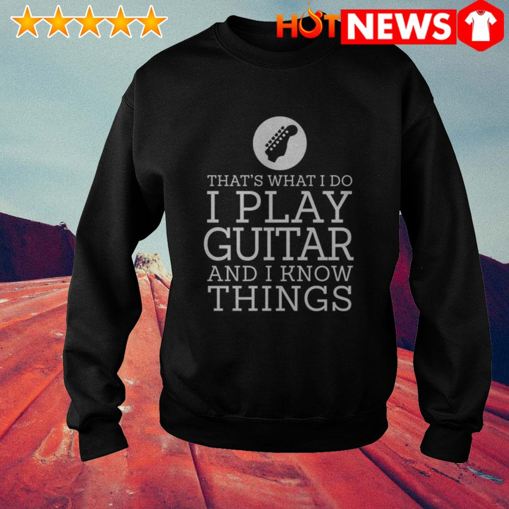 Guitar I play guitar and I know things Sweater