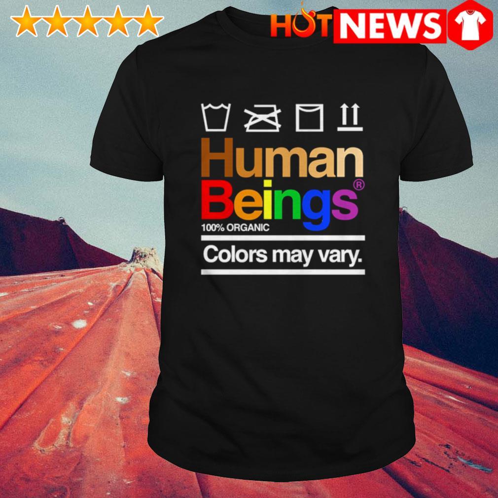 Human beings 100% organic colors may vary shirt