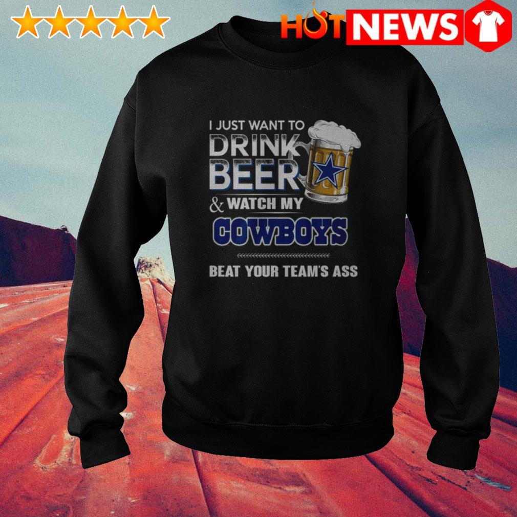 I just want to drink beer and watch my Dallas Cowboys beat your team's ass Sweater