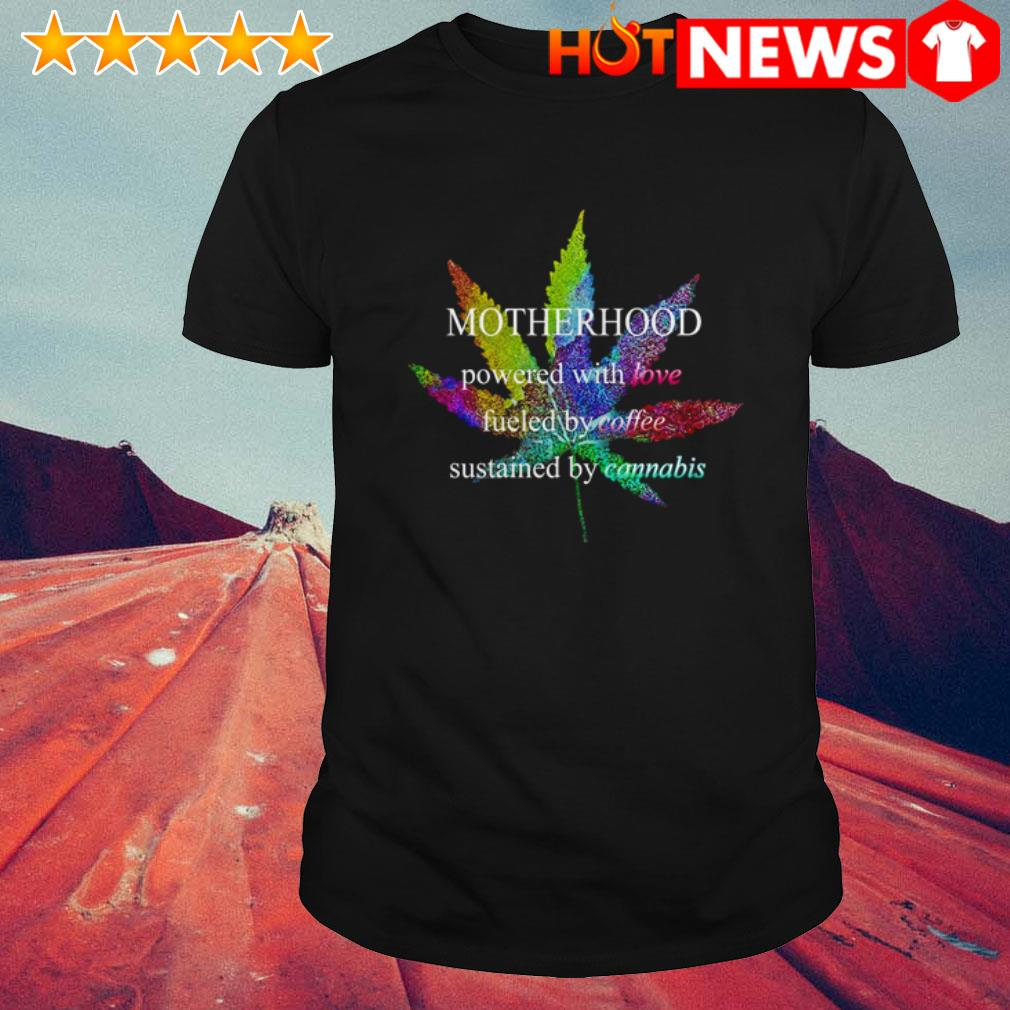 LGBT Cannabis motherhood powered with love fueled by coffee shirt