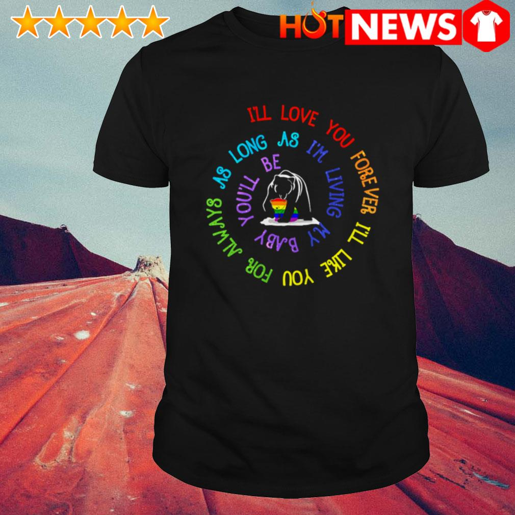 LGBT Pride Bear Mom I'll love you forever I'll like you for always as long as shirt