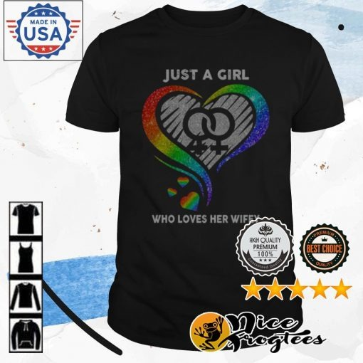 LGBT Pride just a girl who loves her wifey shirt