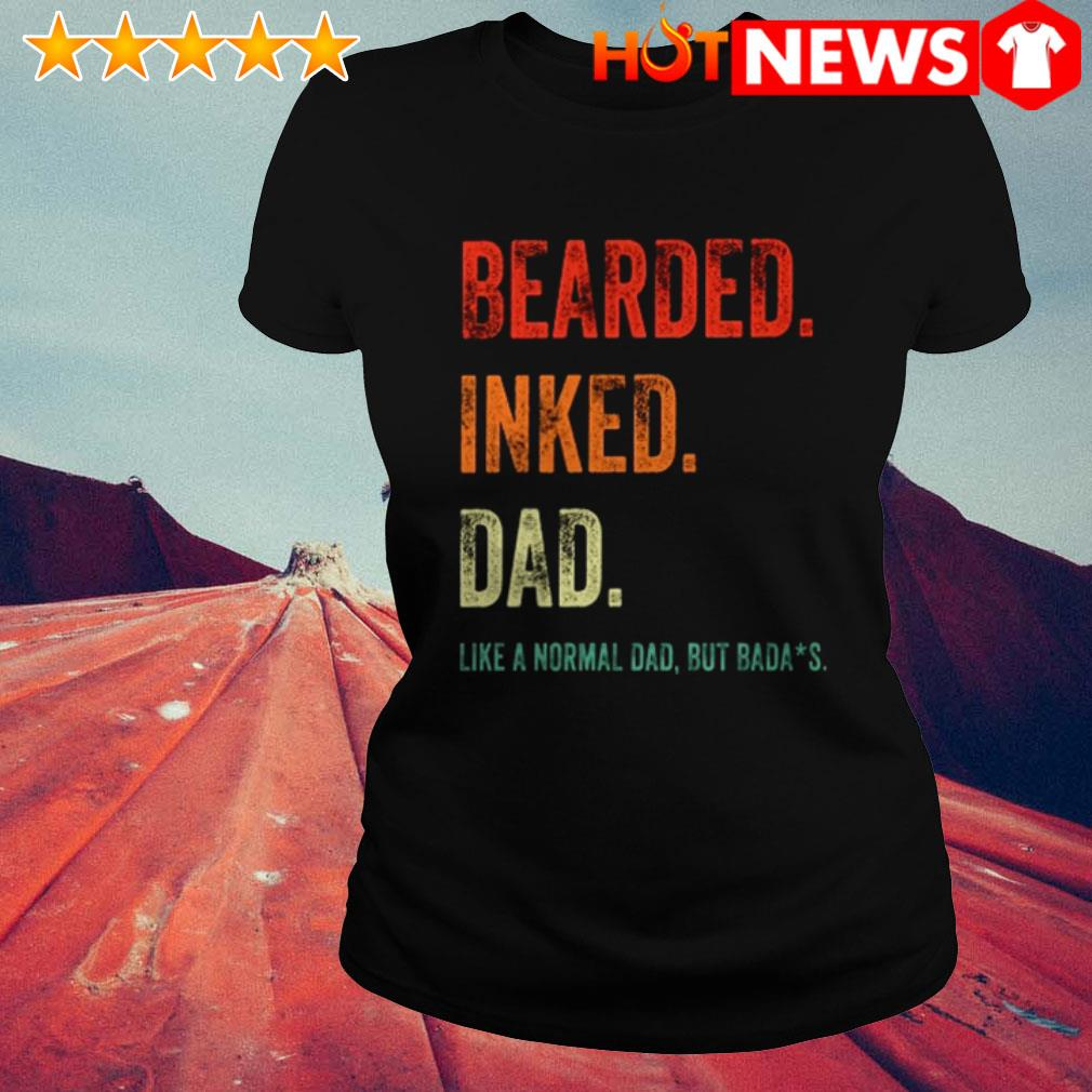 Like a normal dad but badass Bearded inked dad Ladies Tee