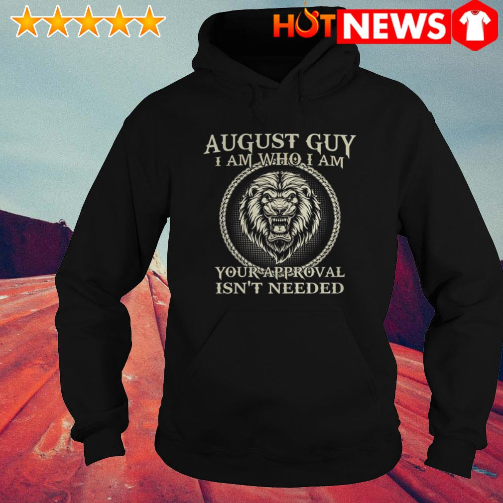 Lion August guy your approval isn't needed Hoodie