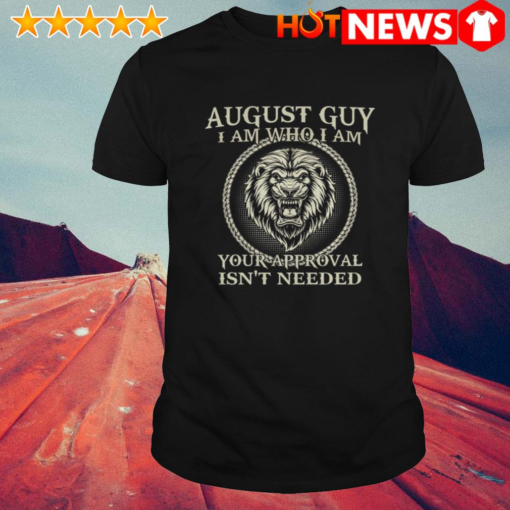 Lion August guy your approval isn't needed shirt