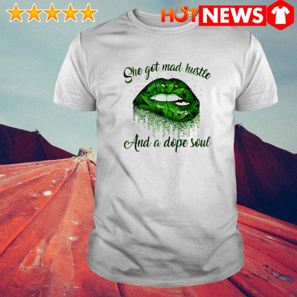 Lips she got mad hustle and a dope soul Cannabis shirt