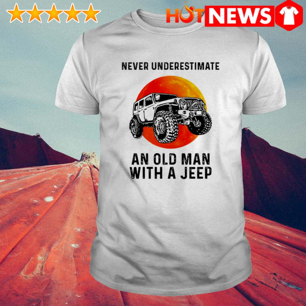 An old man with a Jeep never underestimate shirt