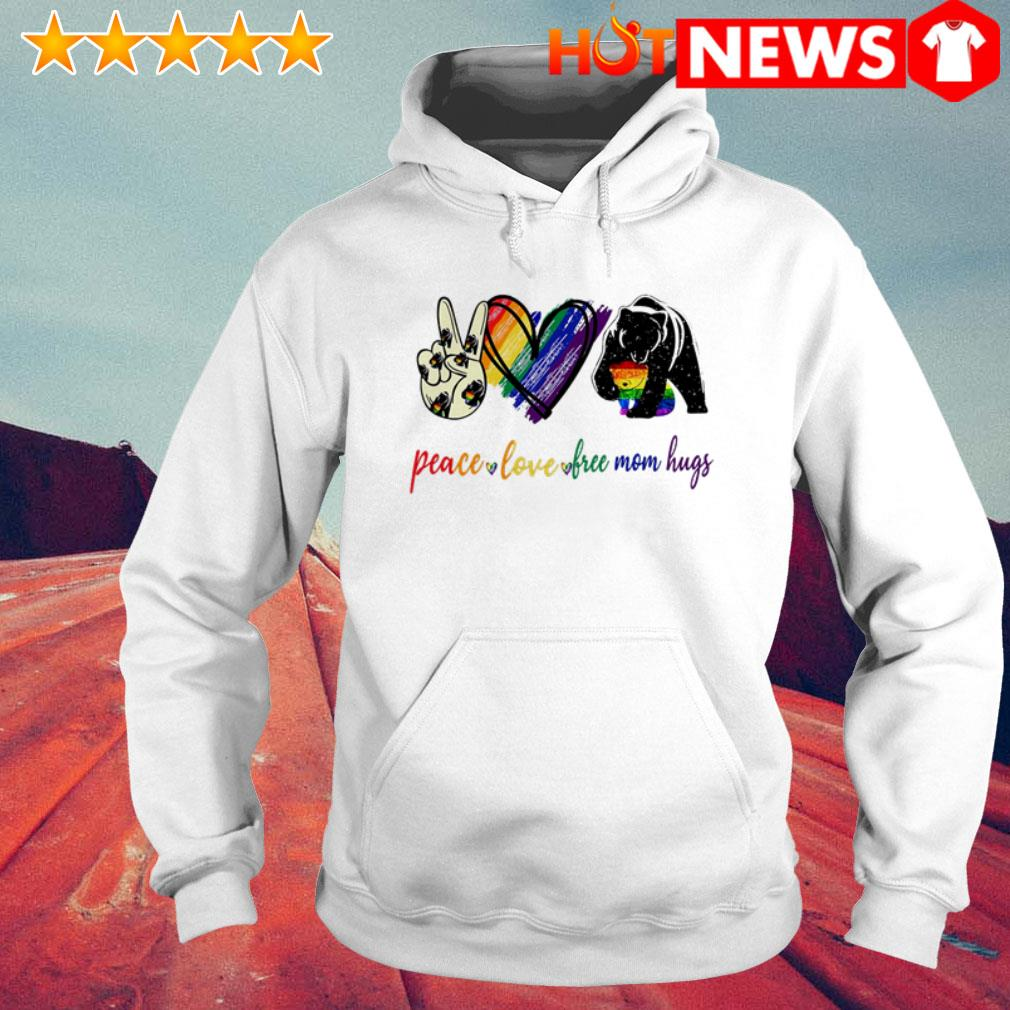 Peace love free mom hugs Bear Hoodie