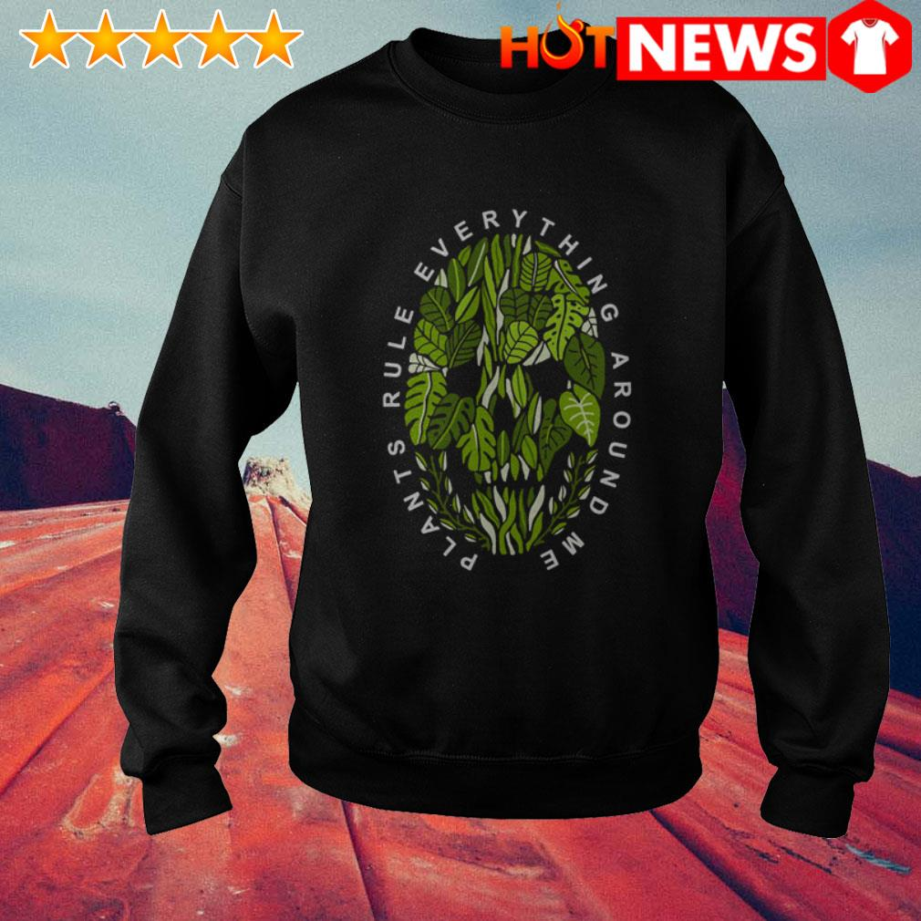Plants rule everything around me skull Sweater