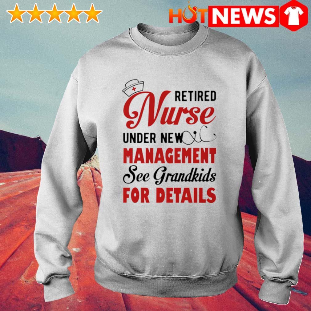 Retired Nurse under new management see grandkids for details s 6 HNT Sweat White