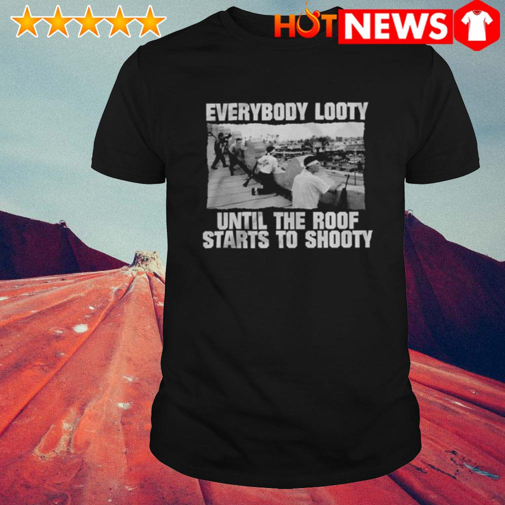 Roof Korean everybody looty until the roof starts to shooty shirt
