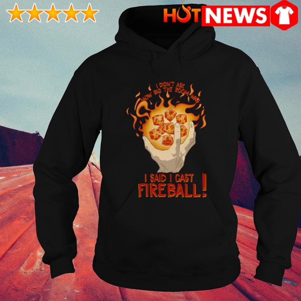 I said I cast fireball I didn't ask how big the room was Hoodie