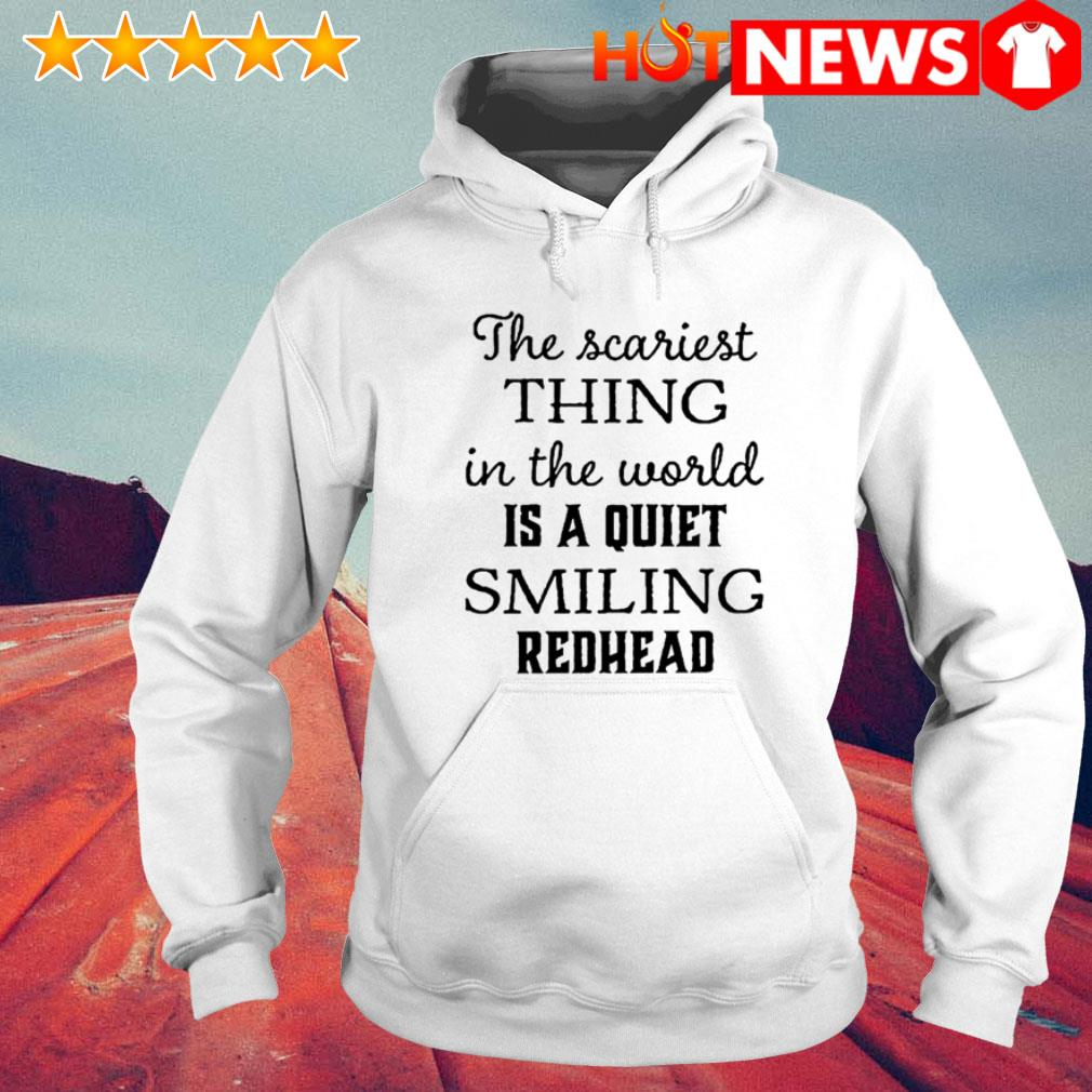 The scariest thing is a quiet smiling redhead Hoodie