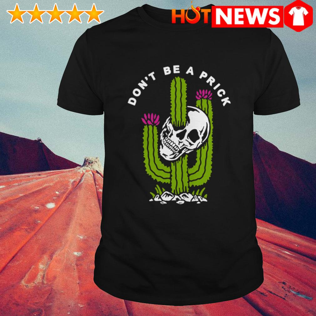 Skeleton head don't be a prick Cactus shirt