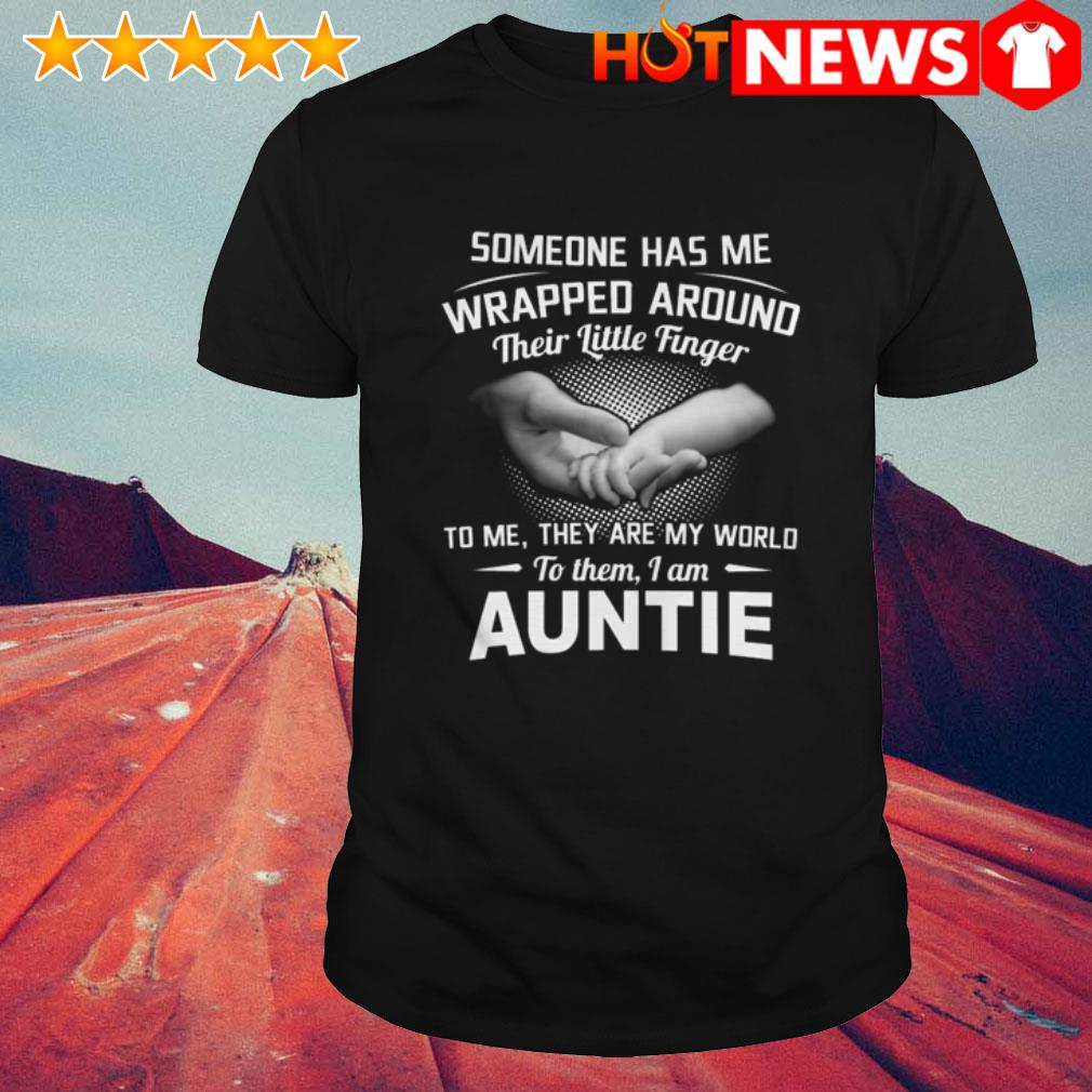 Someone has me wrapped around their little finger they are my world Auntie shirt