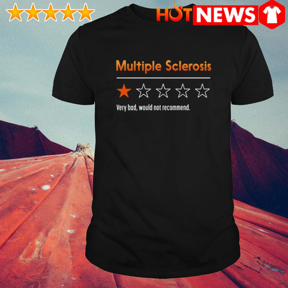Very bad would not recommend Multiple Sclerosis shirt