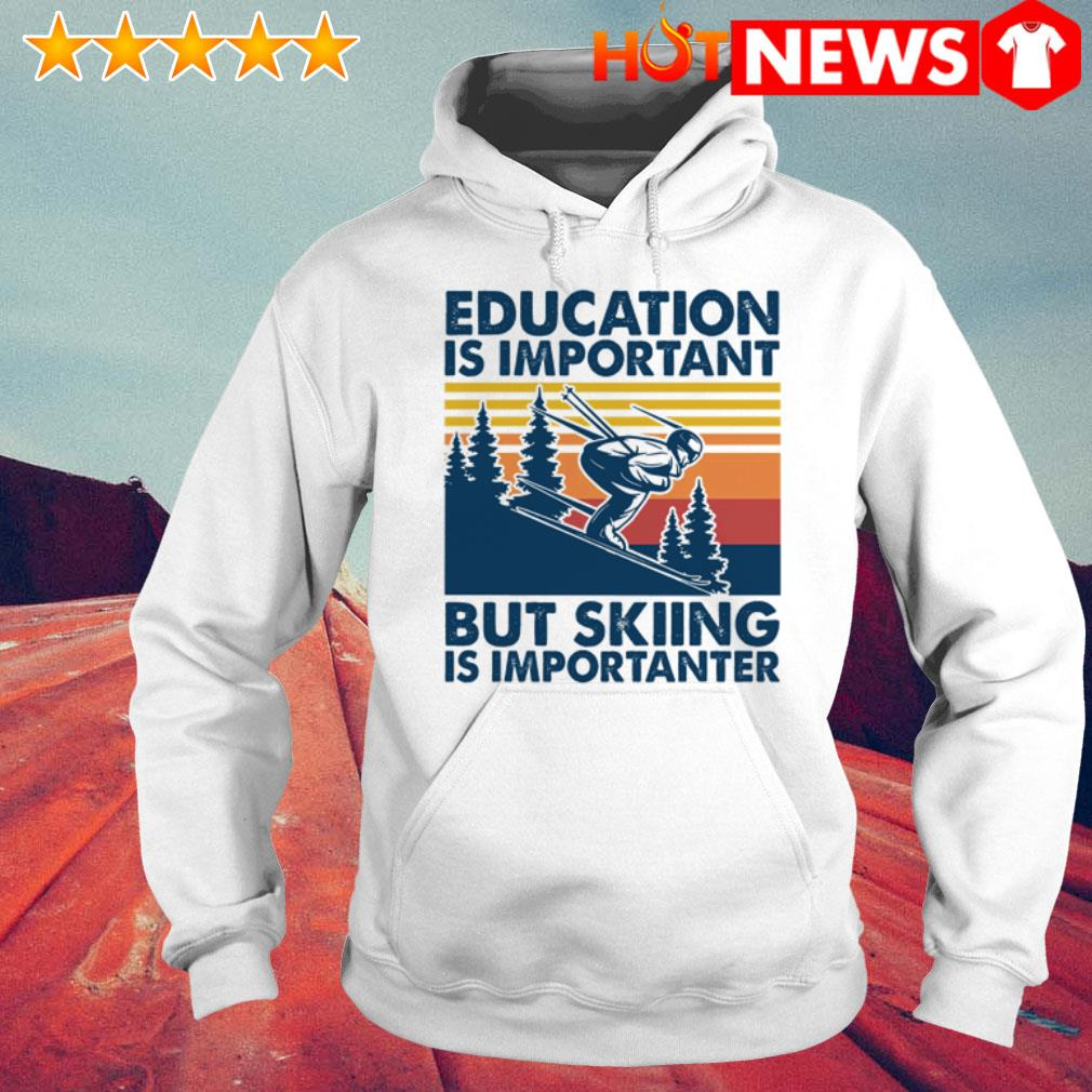 Vintage play ski education is important but skiing is importanter Hoodie