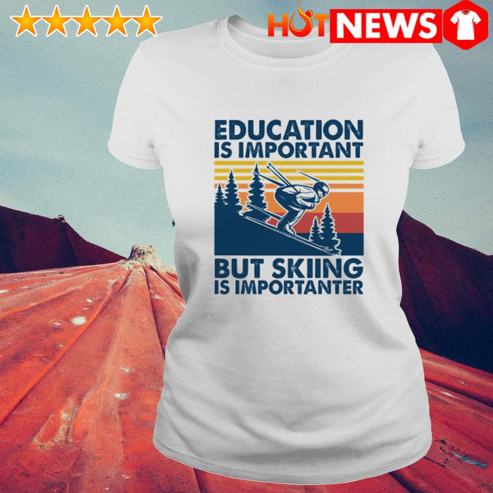 Vintage play ski education is important but skiing is importanter Ladies Tee