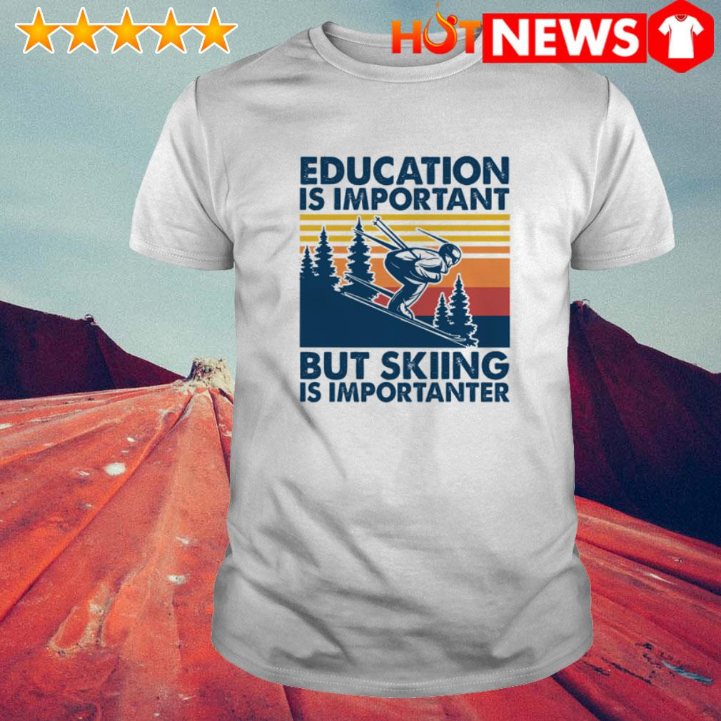 Vintage play ski education is important but skiing is importanter shirt
