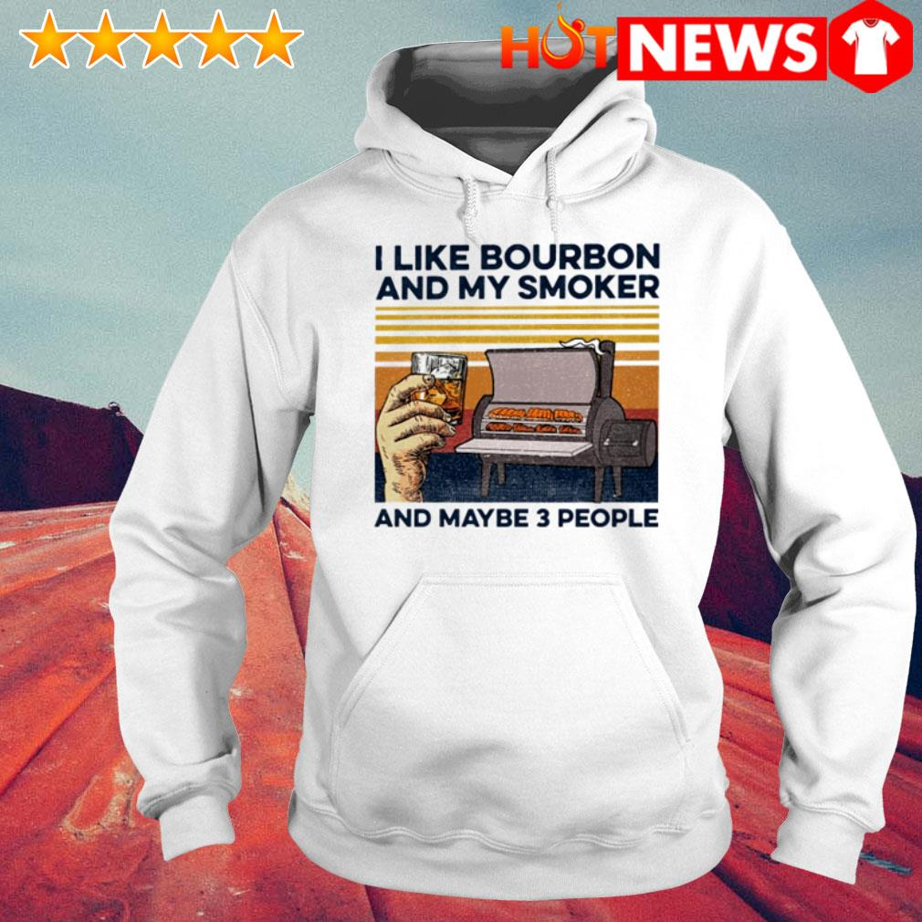 Vintage whiskey I like bourbon and my smoker and maybe 3 people Hoodie
