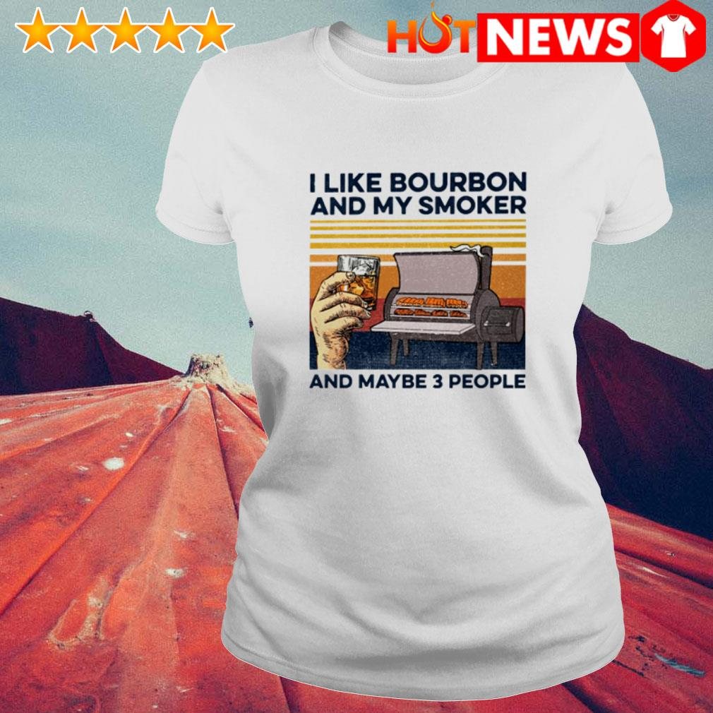 Vintage whiskey I like bourbon and my smoker and maybe 3 people Ladies Tee