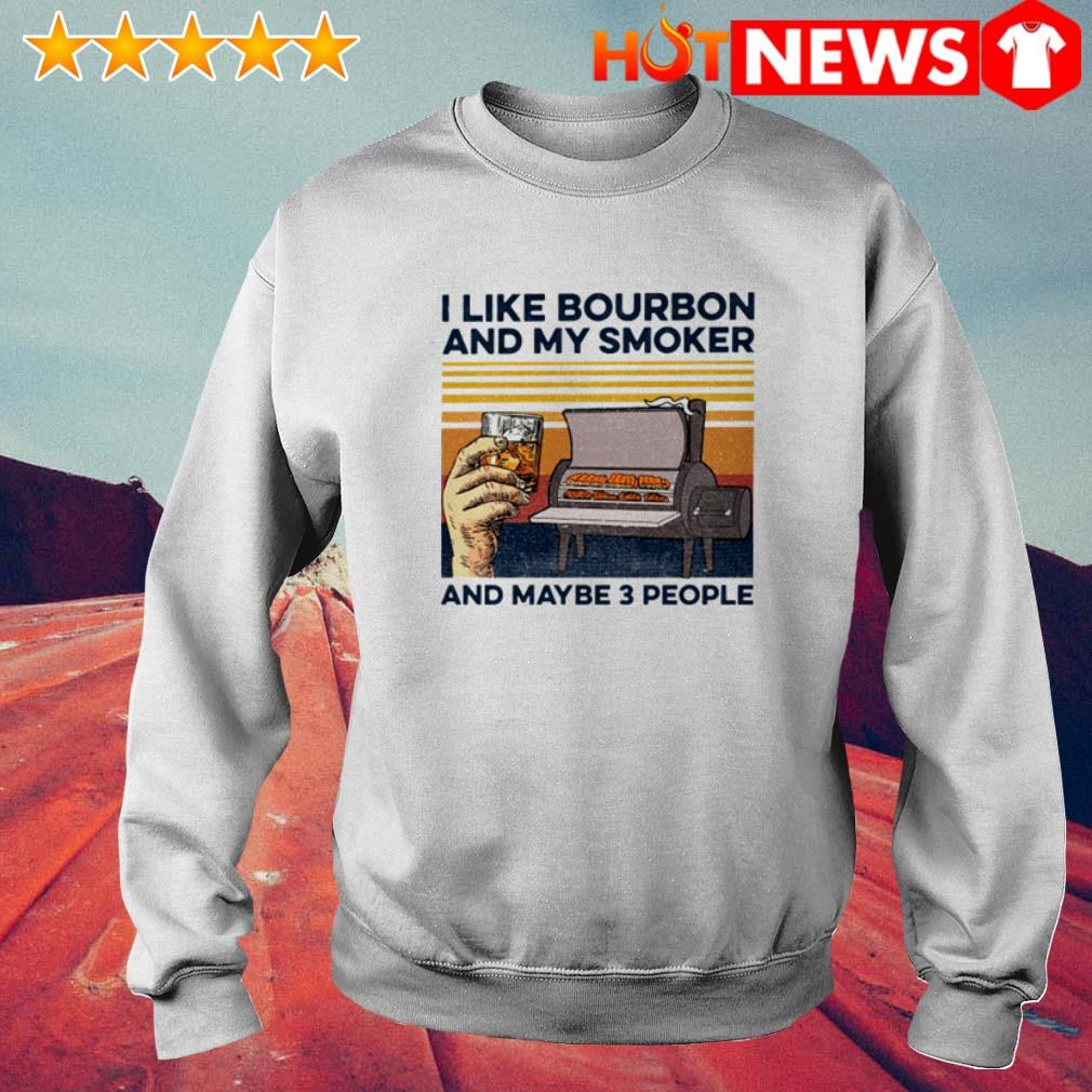 Vintage whiskey I like bourbon and my smoker and maybe 3 people Sweater