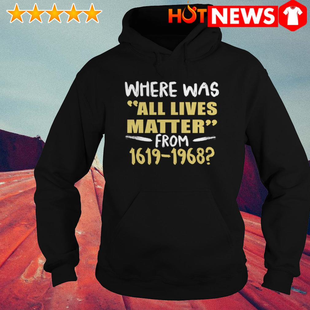 Where was all lives matter from 1619-1968 Juneteenth Hoodie