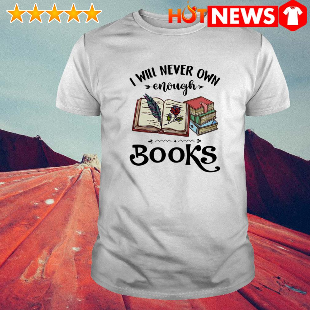 I will never own enough books roses shirt