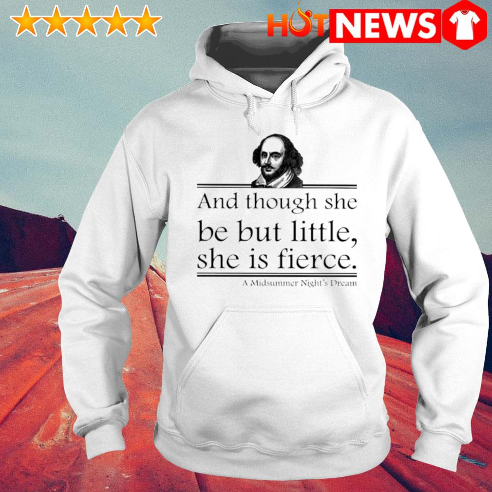 William Shakespeare and though she be but little she is fierce s 6 HNT Hoodie White