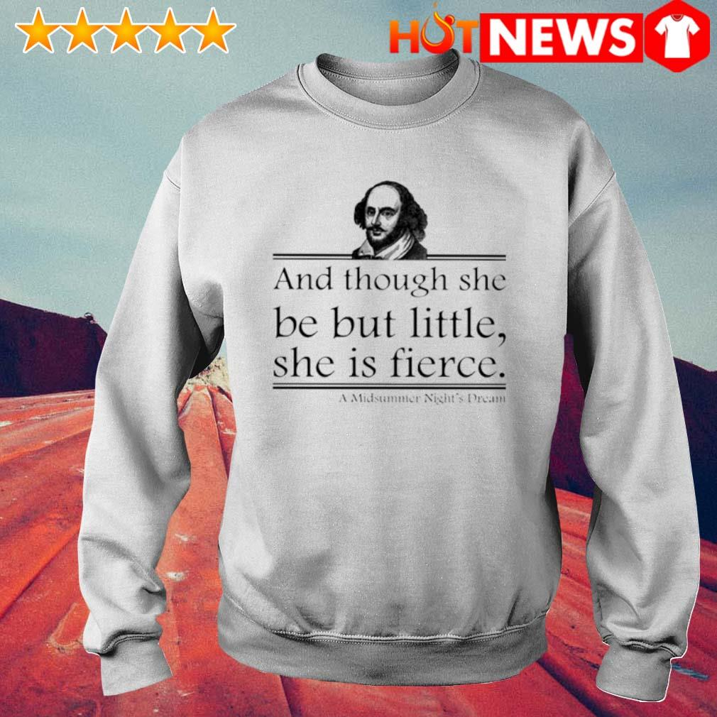 William Shakespeare and though she be but little she is fierce s 6 HNT Sweat White