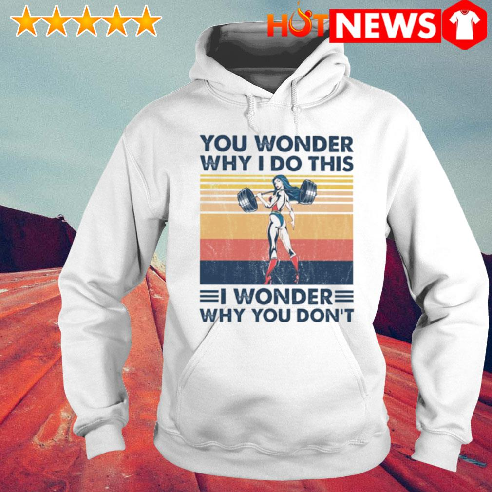 You Wonder Why I Do This I wonder why you don't vintage s 6 HNT Hoodie White