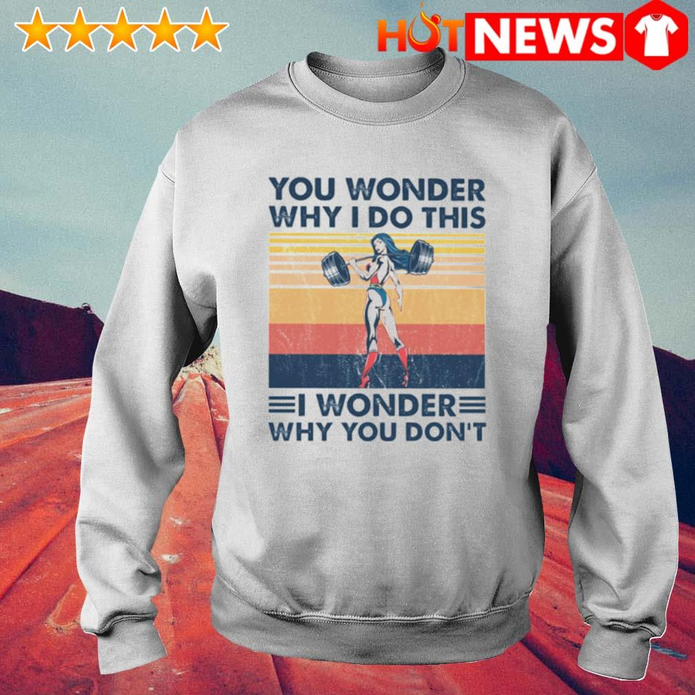 You Wonder Why I Do This I wonder why you don't vintage s 6 HNT Sweat White
