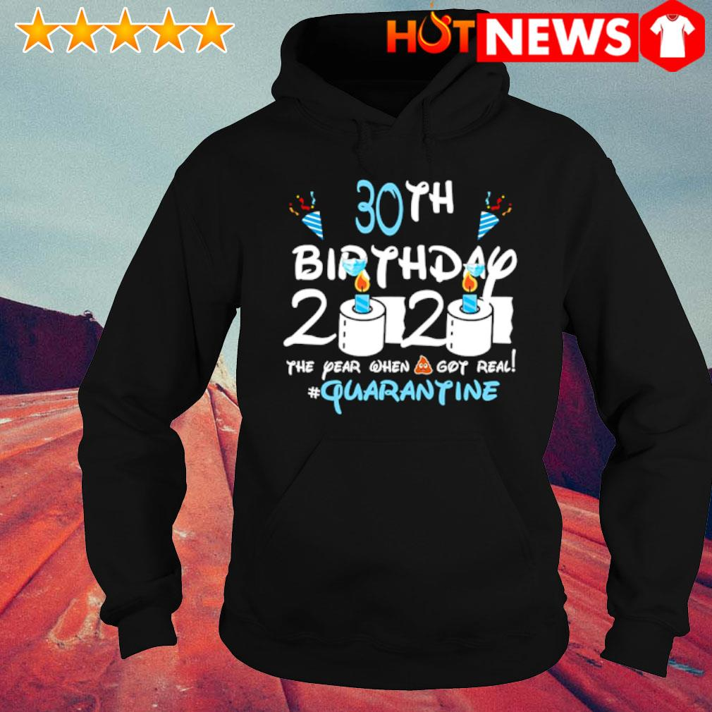 30th Birthday 2020 the year when shit got real quarantine s hoodie
