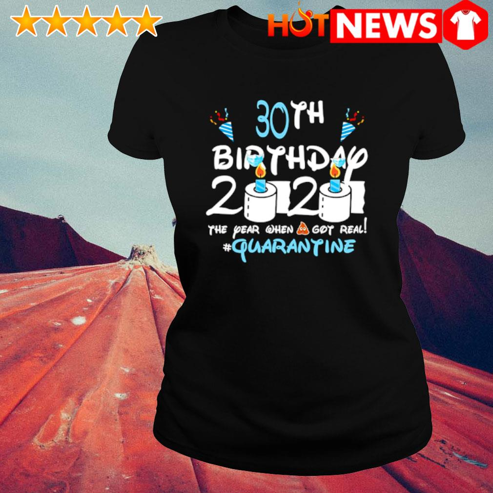 30th Birthday 2020 the year when shit got real quarantine s ladies-tee