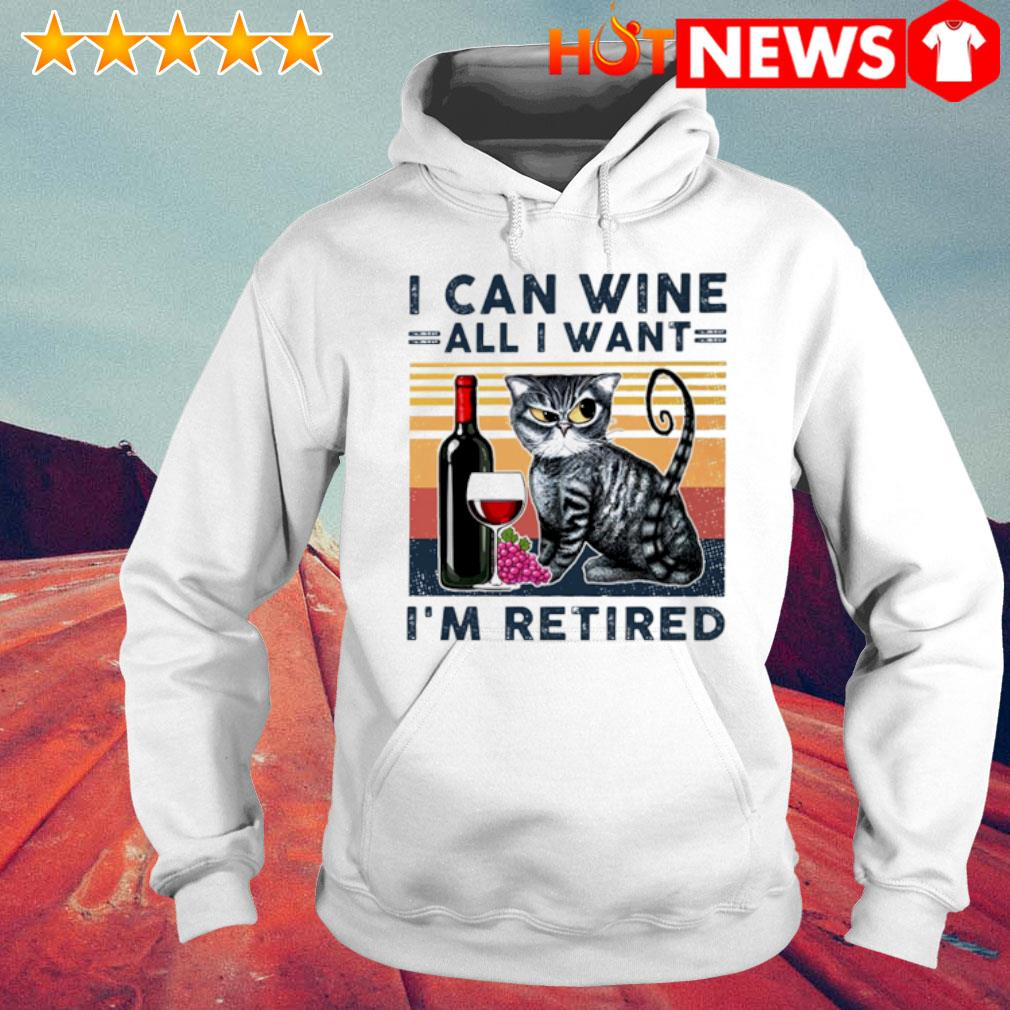 Cat I can wine all I want I'm retired vintage s 6 HNT Hoodie White