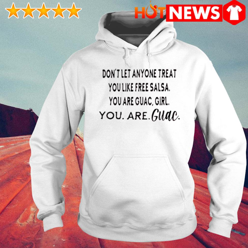 Don't let anyone treat you like free salsa you are guac girl s 6 HNT Hoodie White
