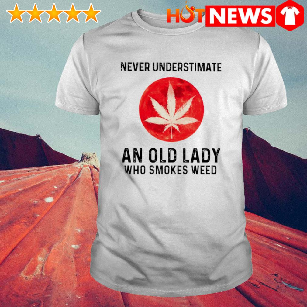Never understimate an old lady who smokes weed shirt
