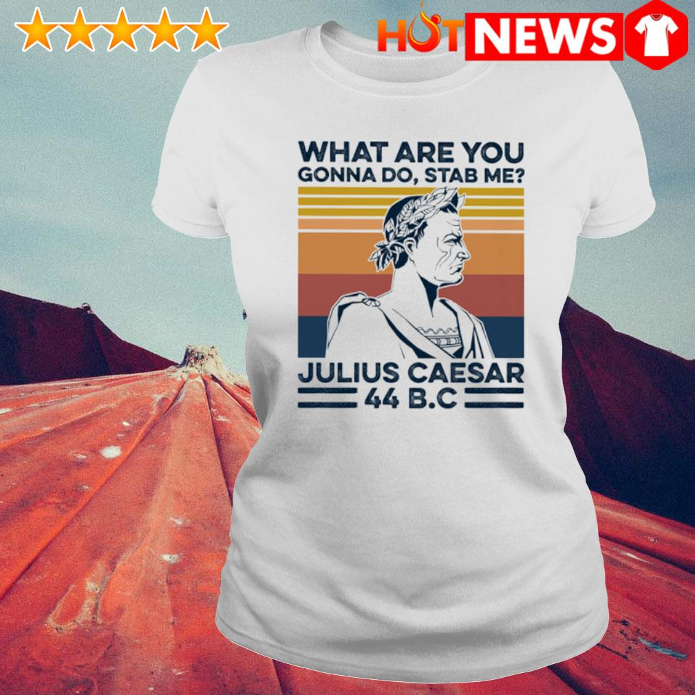 What are you gonna do stab me julius caesar vintage s 6 HNT Ladie White