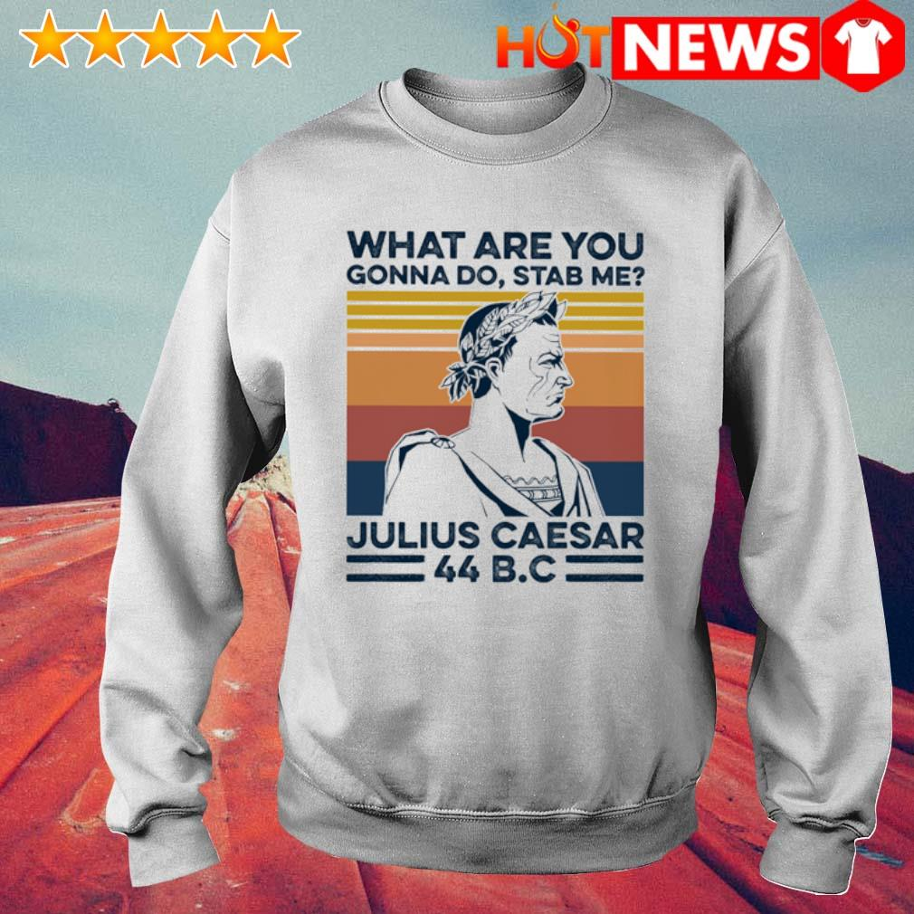 What are you gonna do stab me julius caesar vintage s 6 HNT Sweat White