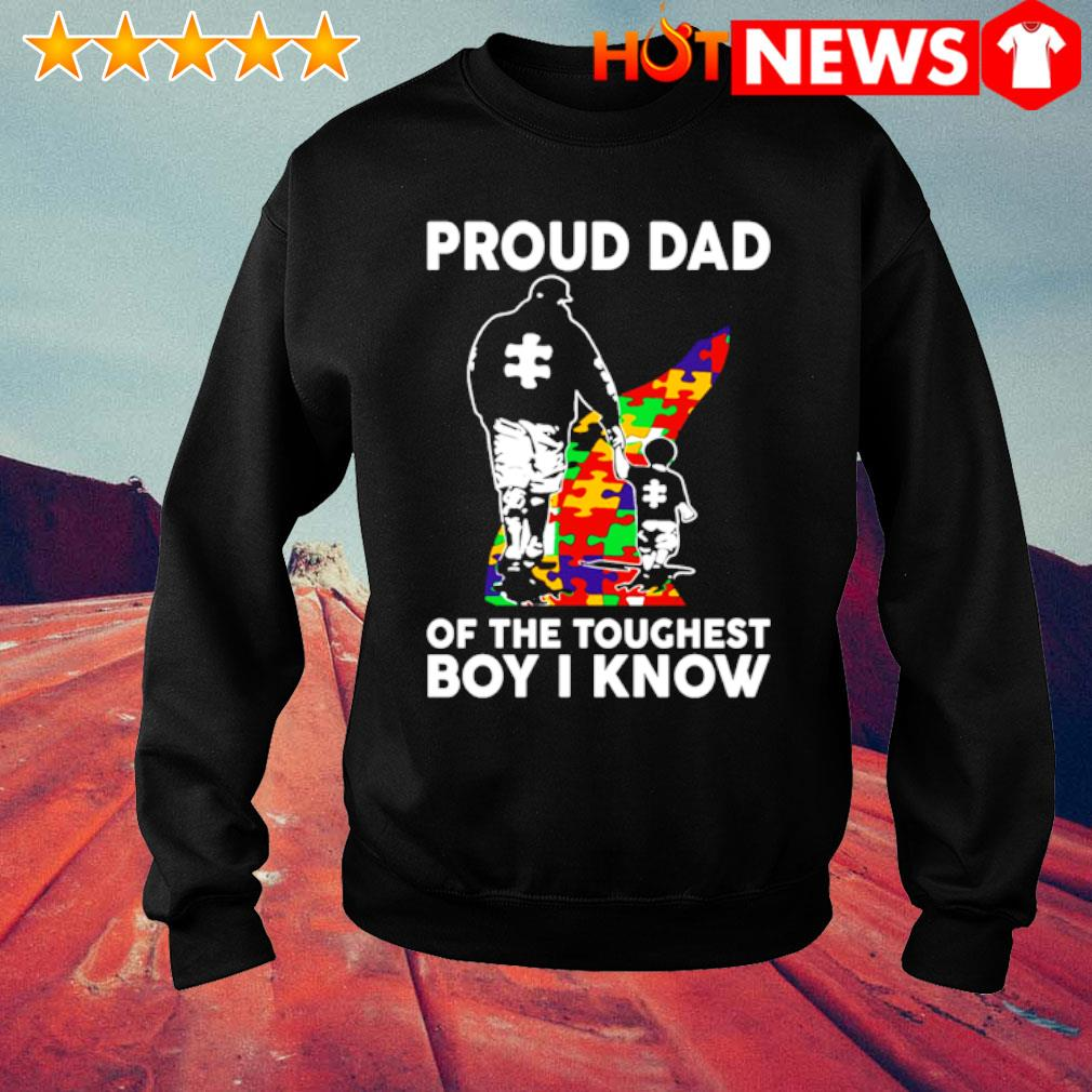 Autism proud Dad of the toughest boy I know s sweater