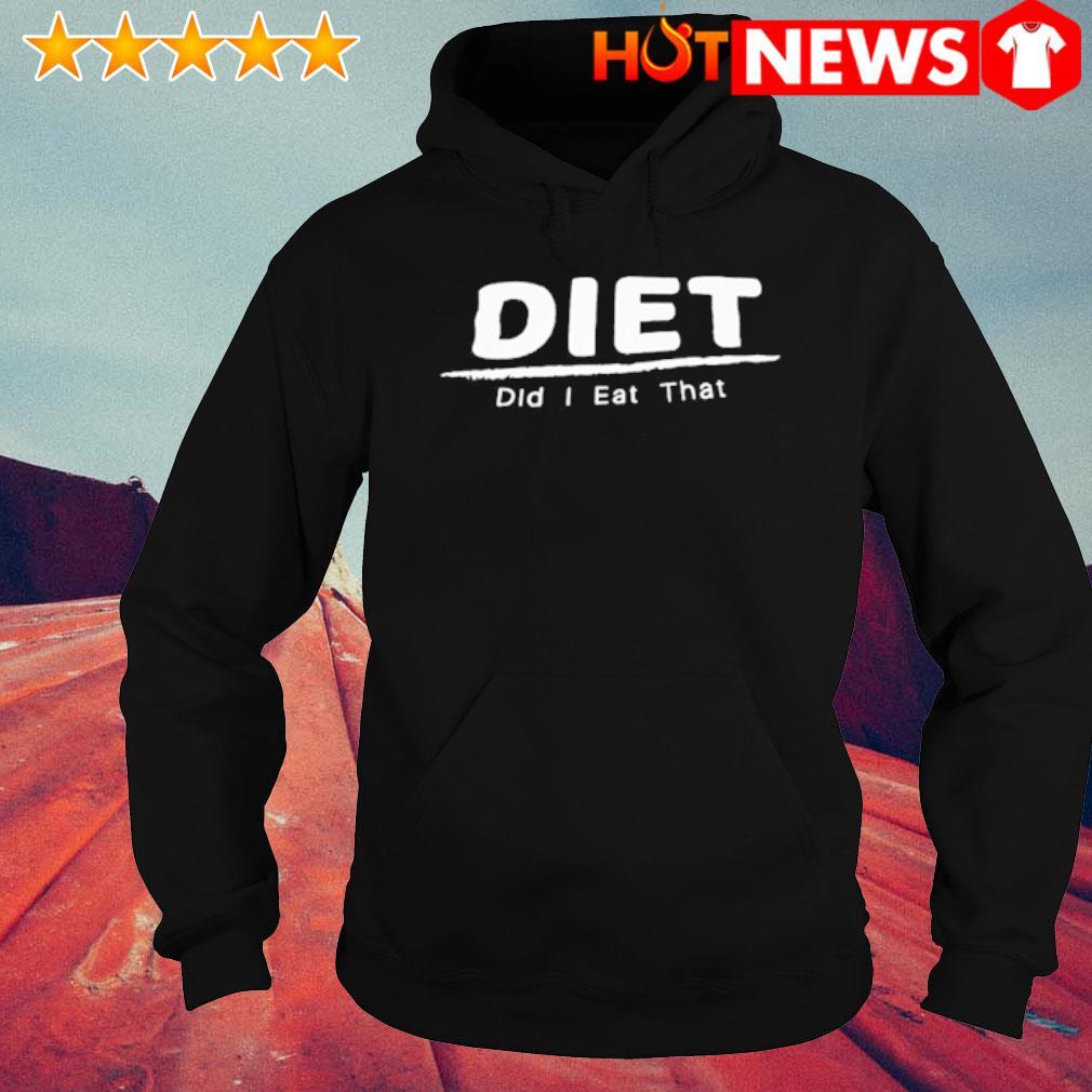 Diet did I eat that s hoodie
