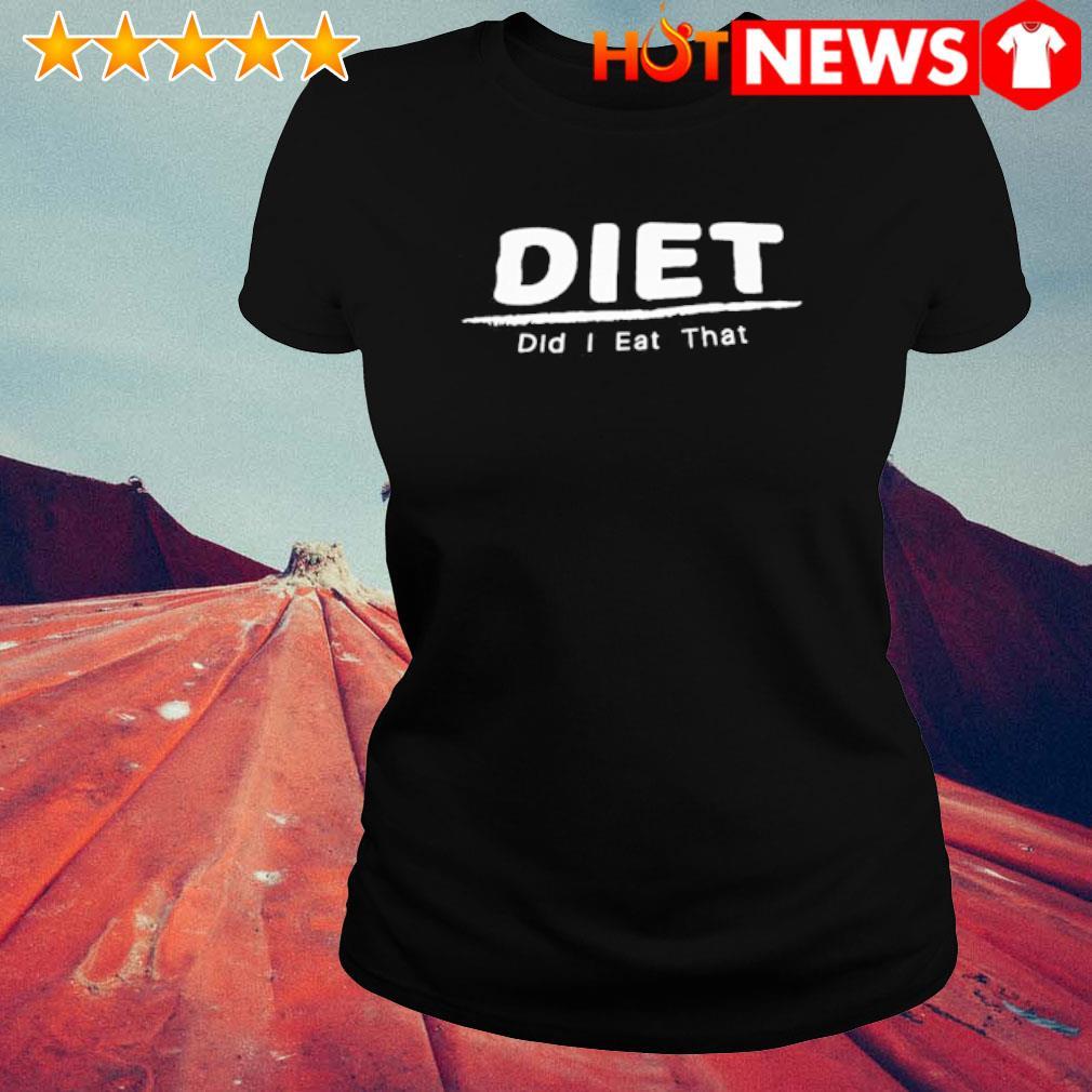 Diet did I eat that s ladies-tee