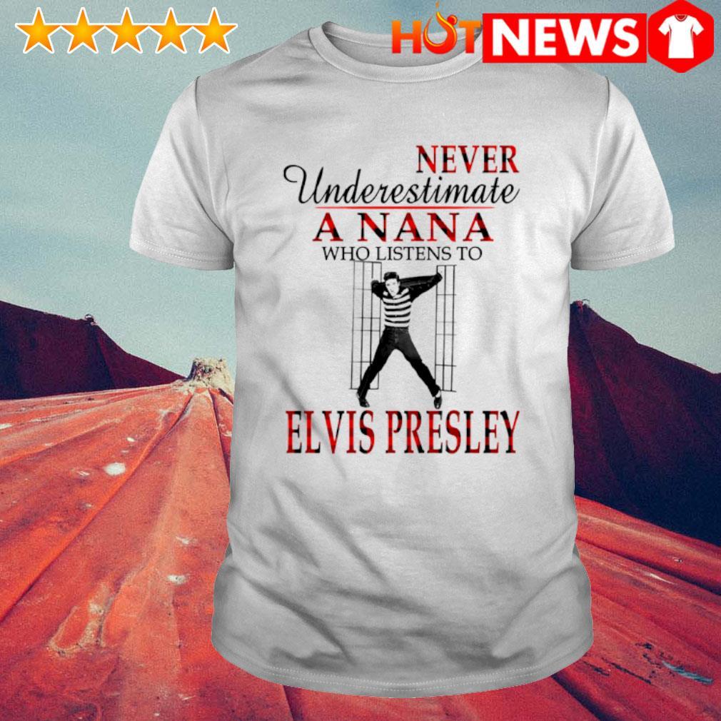 Never underestimate a Nana who listen to Elvis Presley shirt