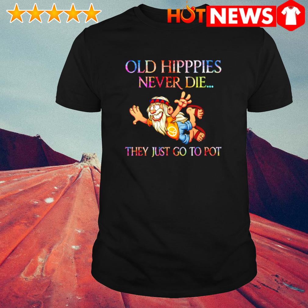 [Sale 20%] Official Old Hippies Never Die They Just Go To
