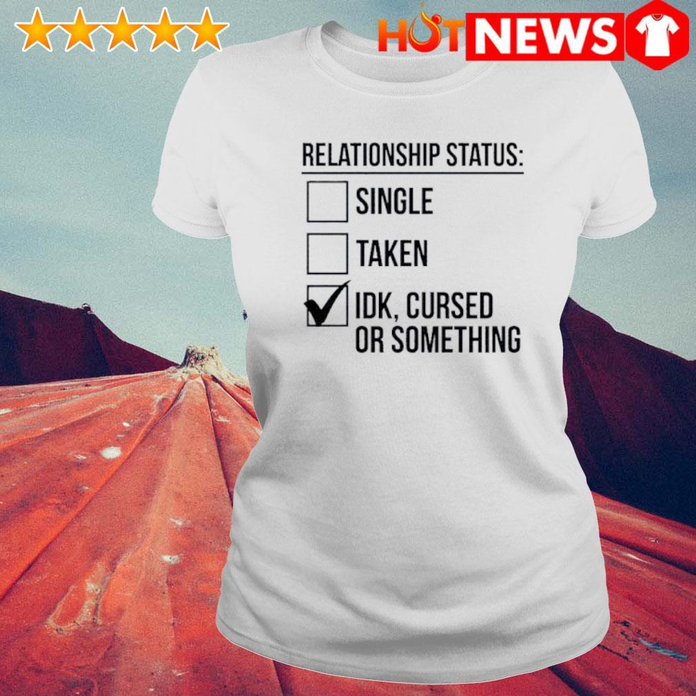 Relationship status single taken IDK cursed or something s 6 HNT Ladie White