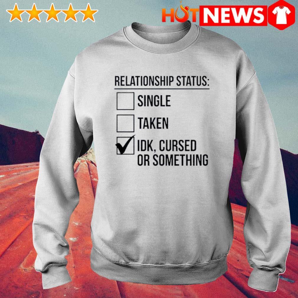 Relationship status single taken IDK cursed or something s 6 HNT Sweat White