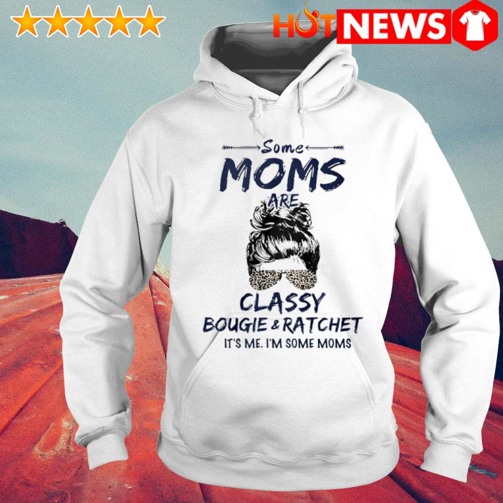 Some Moms classy bougie and ratchet it's me s 6 HNT Hoodie White