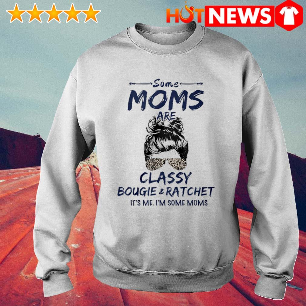 Some Moms classy bougie and ratchet it's me s 6 HNT Sweat White
