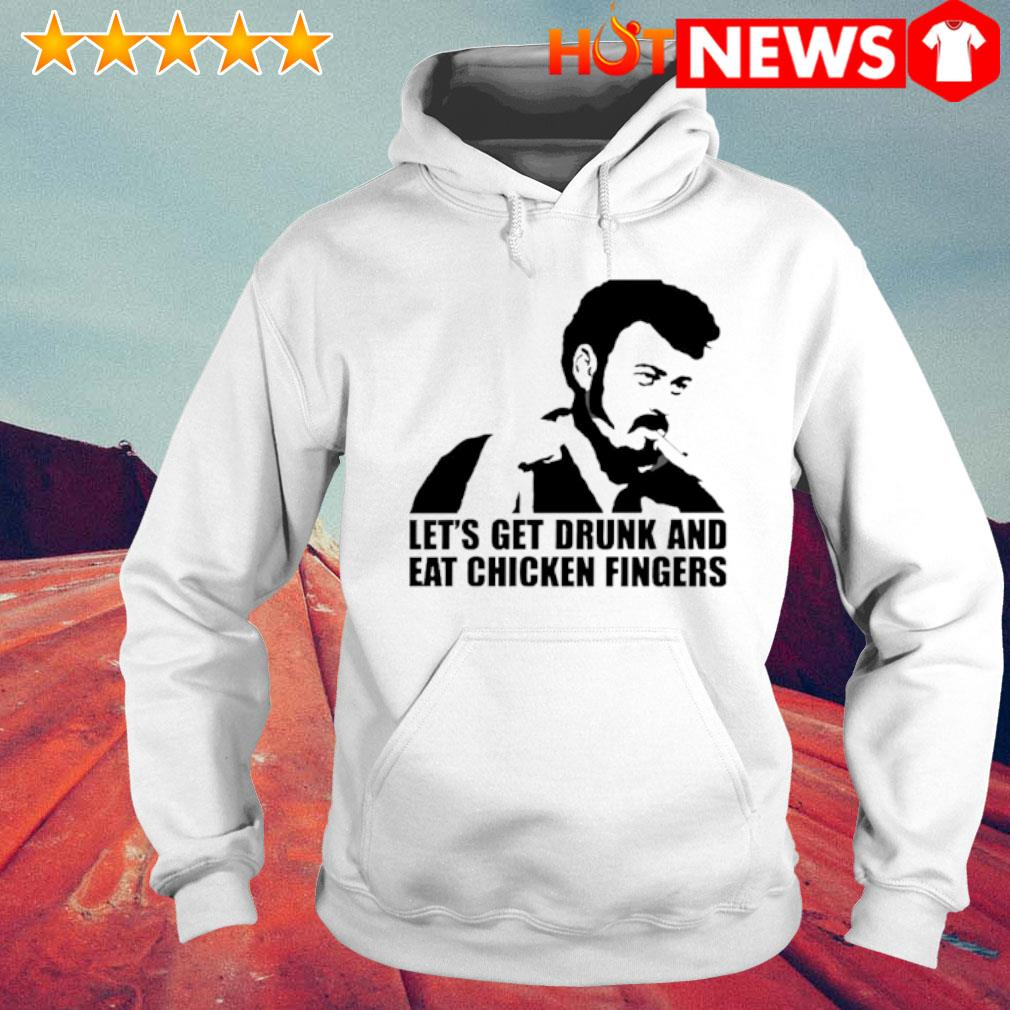 Trailer Park Boys Let's get drunk and eat chicken fingers s 6 HNT Hoodie White
