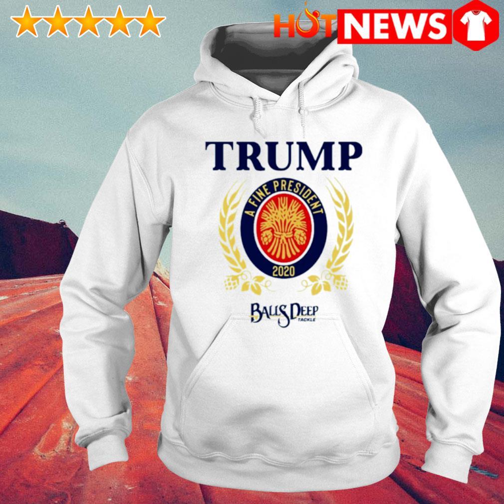Trump a fine president 2020 Baus Deep s 6 HNT Hoodie White